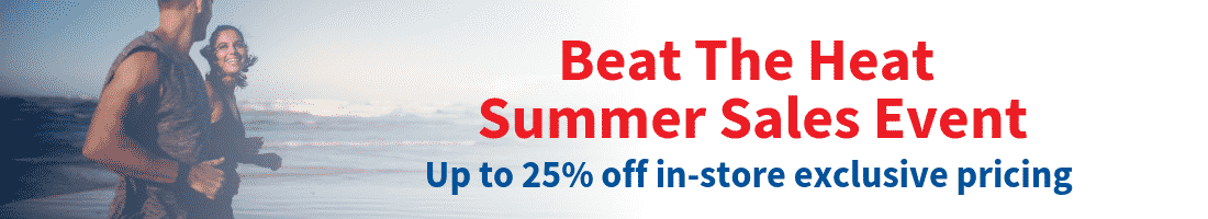 Beat the Heat Summer Sales Event Up to 25% select unit. Call Now for instore sales event